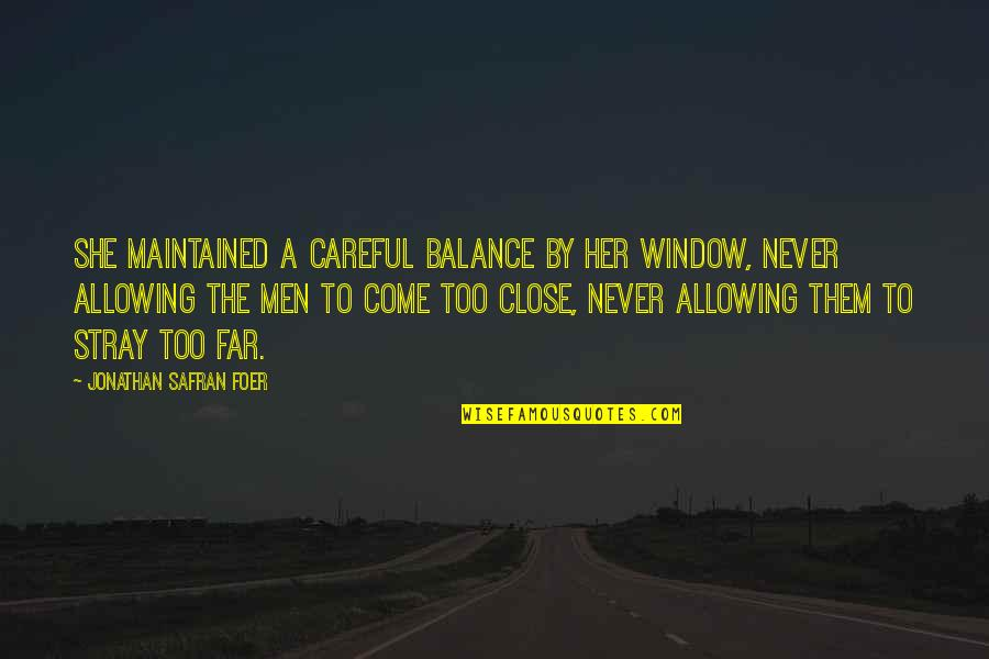 Stanley Jaki Quotes By Jonathan Safran Foer: She maintained a careful balance by her window,