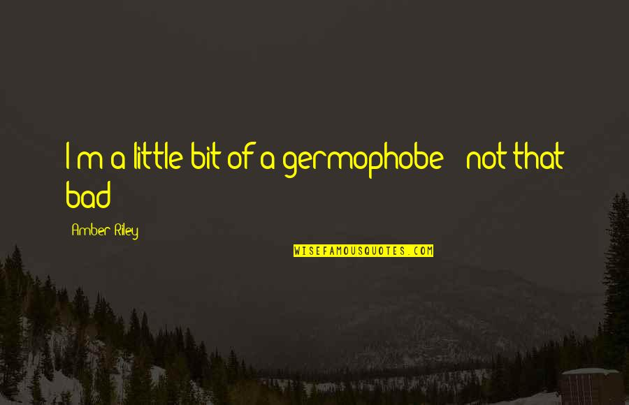 Stanza Quotes By Amber Riley: I'm a little bit of a germophobe -