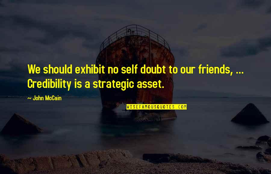 Stanza Quotes By John McCain: We should exhibit no self doubt to our