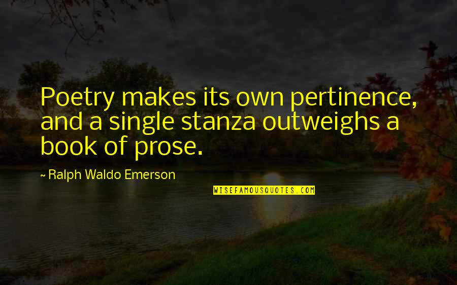 Stanza Quotes By Ralph Waldo Emerson: Poetry makes its own pertinence, and a single