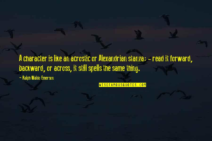 Stanza Quotes By Ralph Waldo Emerson: A character is like an acrostic or Alexandrian