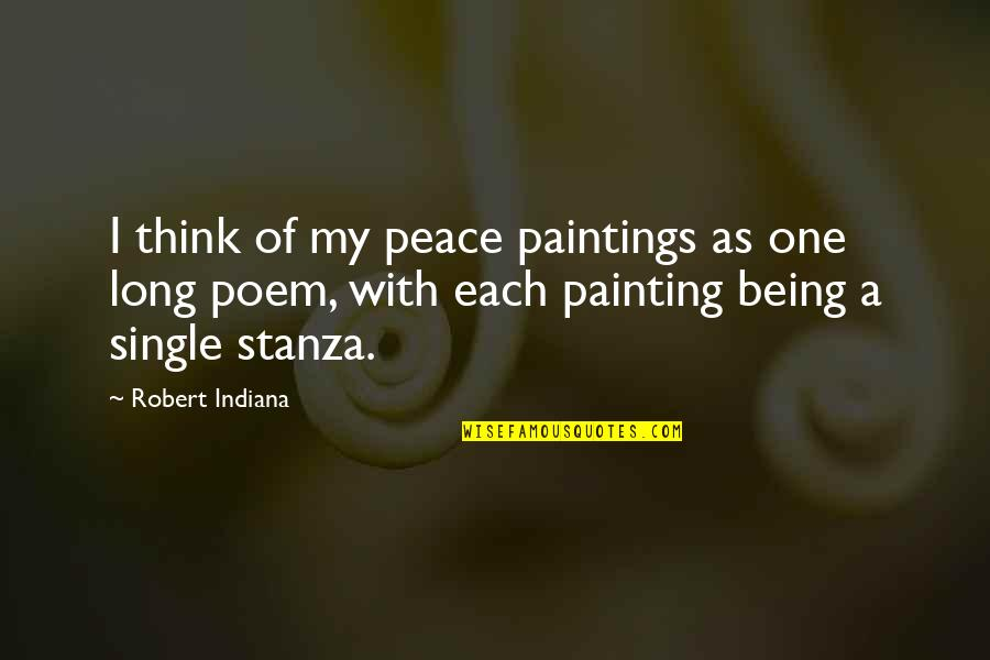 Stanza Quotes By Robert Indiana: I think of my peace paintings as one