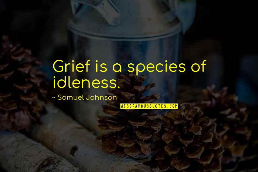 Stanza Quotes By Samuel Johnson: Grief is a species of idleness.