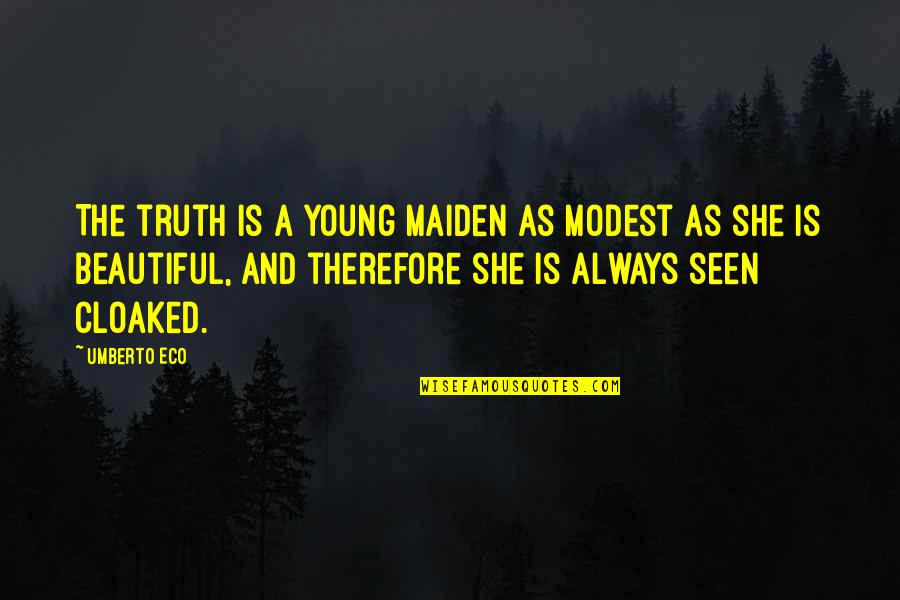 Stanza Quotes By Umberto Eco: The truth is a young maiden as modest