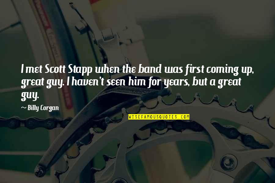 Stapp Quotes By Billy Corgan: I met Scott Stapp when the band was