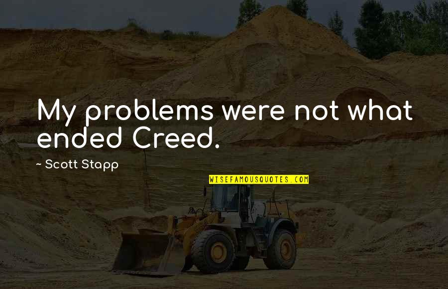 Stapp Quotes By Scott Stapp: My problems were not what ended Creed.