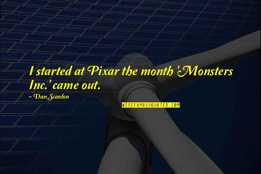 Star-crossed Lovers And Other Strangers Quotes By Dan Scanlon: I started at Pixar the month 'Monsters Inc.'