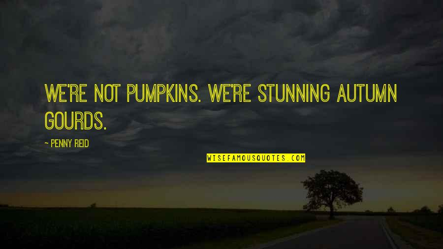 Star-crossed Lovers And Other Strangers Quotes By Penny Reid: We're not pumpkins. We're stunning autumn gourds.