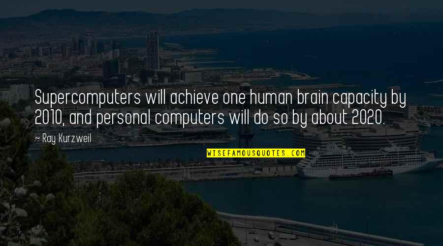 Star-crossed Lovers And Other Strangers Quotes By Ray Kurzweil: Supercomputers will achieve one human brain capacity by
