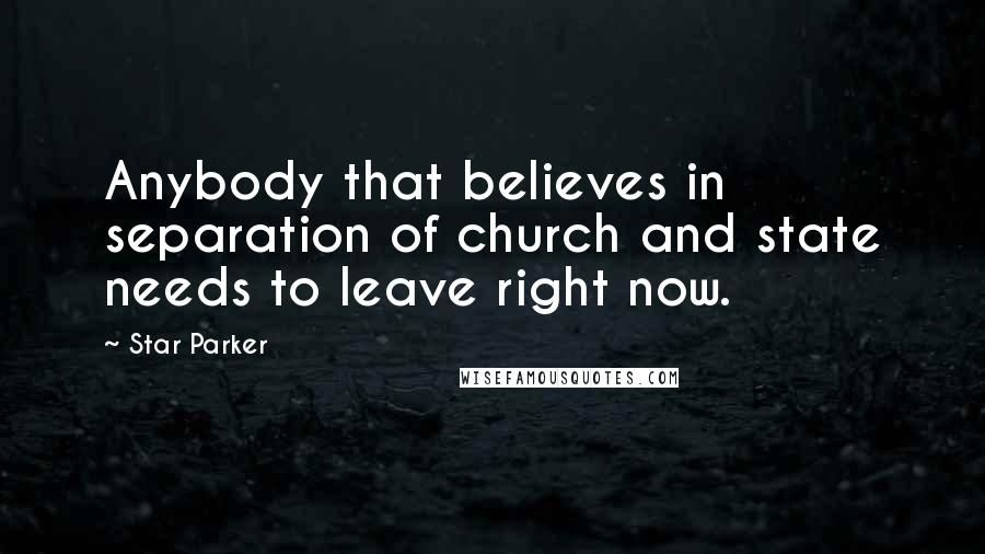 Star Parker quotes: Anybody that believes in separation of church and state needs to leave right now.