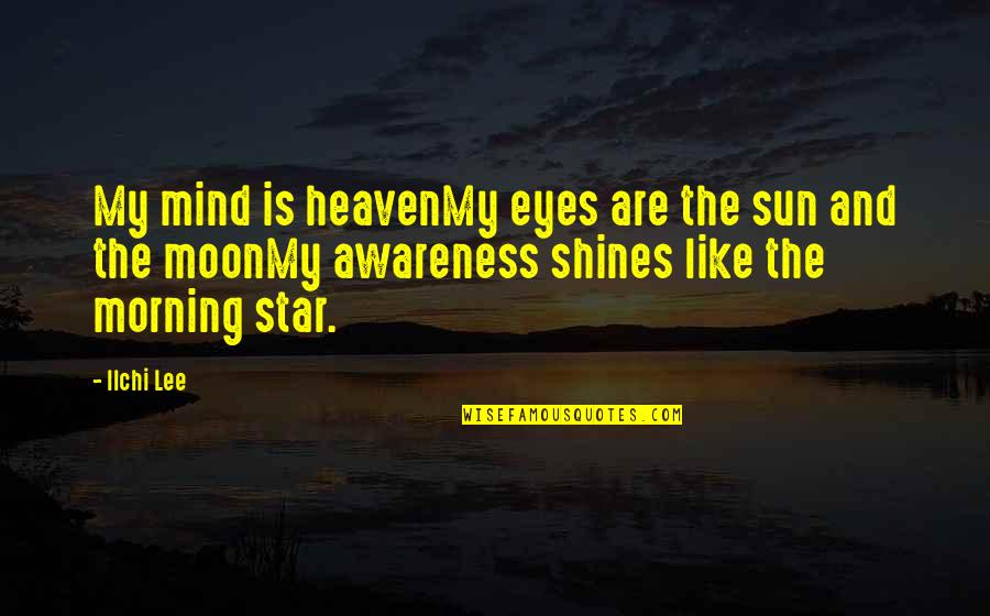 Star Shines Quotes By Ilchi Lee: My mind is heavenMy eyes are the sun