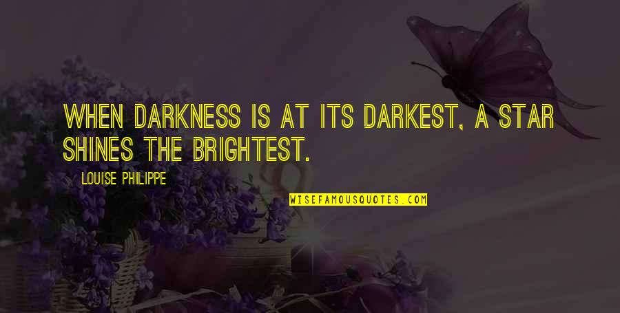 Star Shines Quotes By Louise Philippe: When darkness is at its darkest, a star