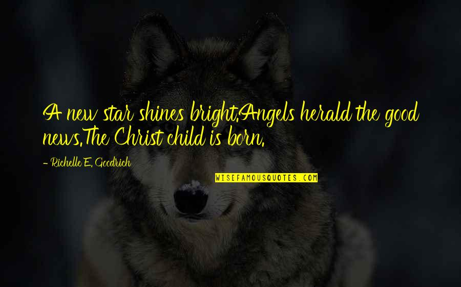 Star Shines Quotes By Richelle E. Goodrich: A new star shines bright.Angels herald the good
