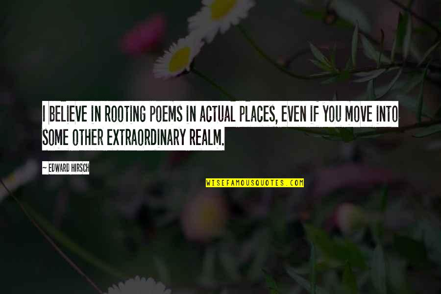 Star Signs Quotes By Edward Hirsch: I believe in rooting poems in actual places,