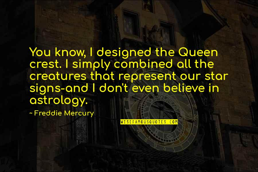 Star Signs Quotes By Freddie Mercury: You know, I designed the Queen crest. I