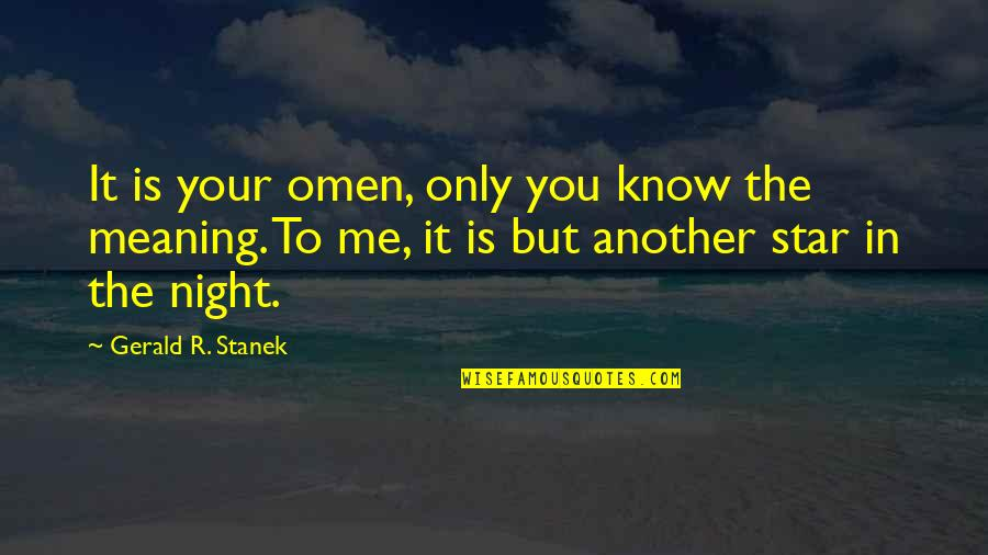 Star Signs Quotes By Gerald R. Stanek: It is your omen, only you know the