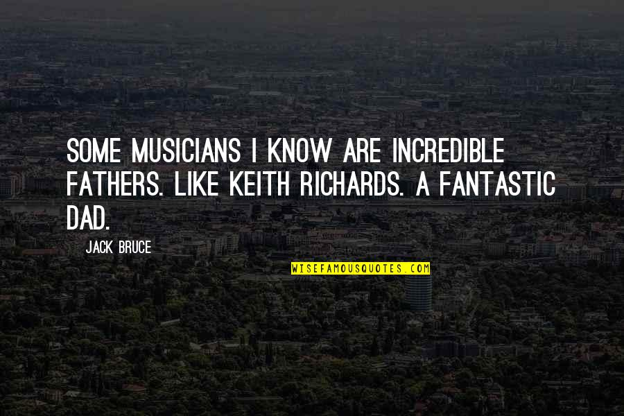 Star Signs Quotes By Jack Bruce: Some musicians I know are incredible fathers. Like