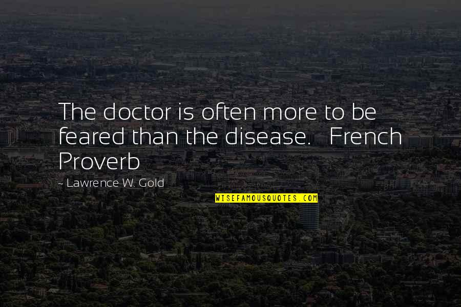 Star Signs Quotes By Lawrence W. Gold: The doctor is often more to be feared