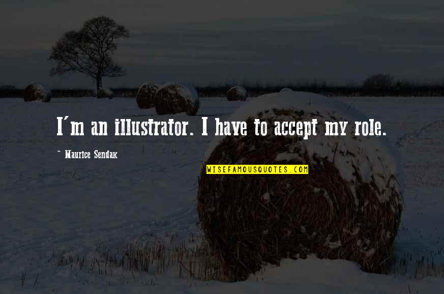 Star Signs Quotes By Maurice Sendak: I'm an illustrator. I have to accept my
