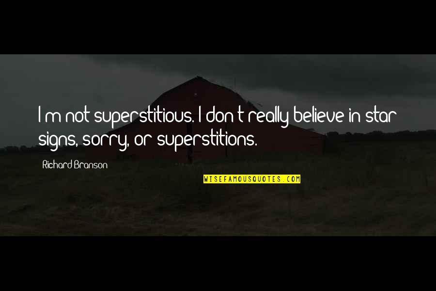 Star Signs Quotes By Richard Branson: I'm not superstitious. I don't really believe in