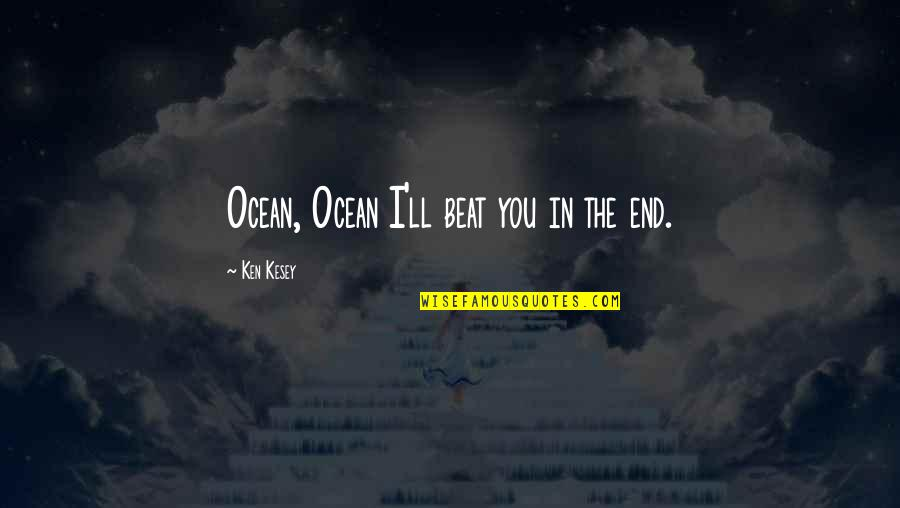 Star Trek Episode Miri Quotes By Ken Kesey: Ocean, Ocean I'll beat you in the end.