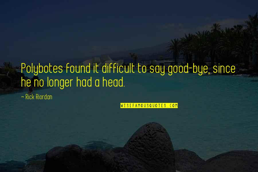 Star Trek Episode Miri Quotes By Rick Riordan: Polybotes found it difficult to say good-bye, since