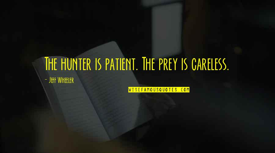 Star Trek Original Tv Series Quotes By Jeff Wheeler: The hunter is patient. The prey is careless.