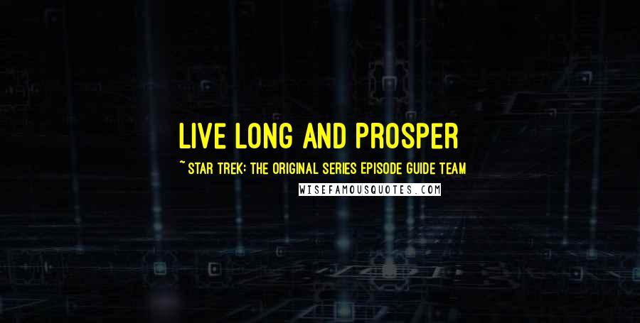 Star Trek: The Original Series Episode Guide Team quotes: Live Long and Prosper
