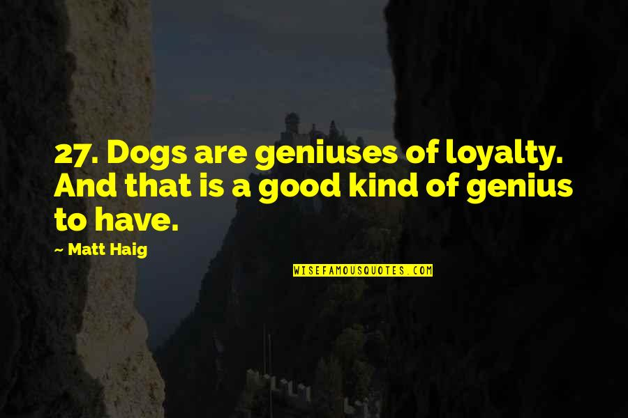 Star Wars Episode 2 Love Quotes By Matt Haig: 27. Dogs are geniuses of loyalty. And that
