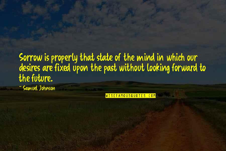 Star Wars Episode 2 Love Quotes By Samuel Johnson: Sorrow is properly that state of the mind
