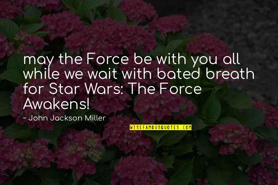 Star Wars Force Awakens Quotes By John Jackson Miller: may the Force be with you all while