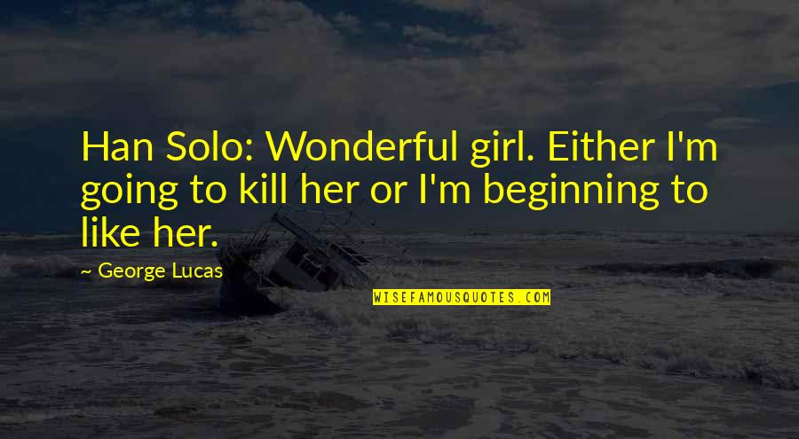 Star Wars Han Solo Quotes By George Lucas: Han Solo: Wonderful girl. Either I'm going to