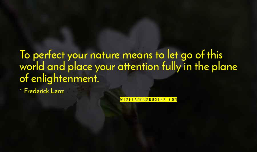 Starfall Quotes By Frederick Lenz: To perfect your nature means to let go