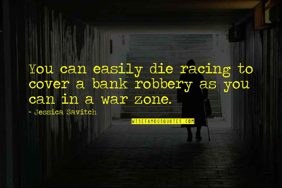 Starfall Quotes By Jessica Savitch: You can easily die racing to cover a