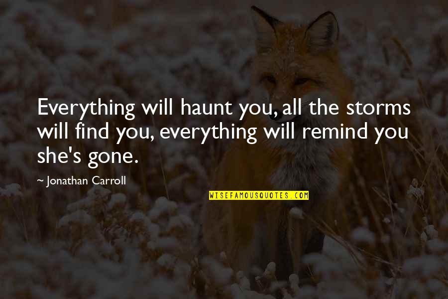 Starfall Quotes By Jonathan Carroll: Everything will haunt you, all the storms will