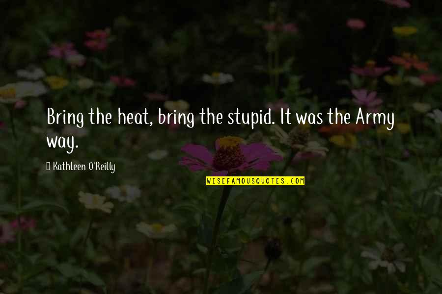 Starfall Quotes By Kathleen O'Reilly: Bring the heat, bring the stupid. It was
