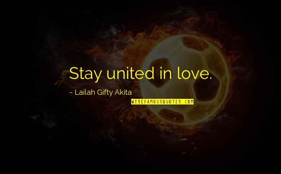 Starfall Quotes By Lailah Gifty Akita: Stay united in love.