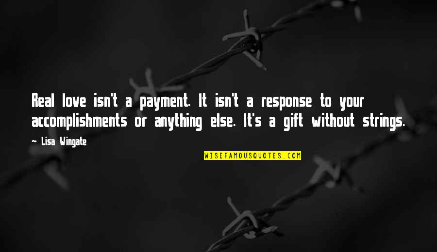 Starfall Quotes By Lisa Wingate: Real love isn't a payment. It isn't a