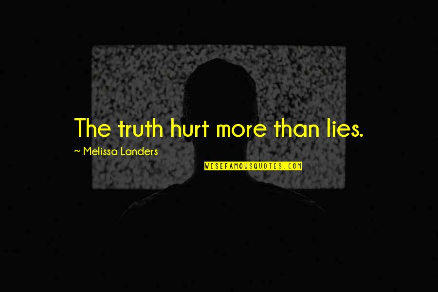 Starfall Quotes By Melissa Landers: The truth hurt more than lies.