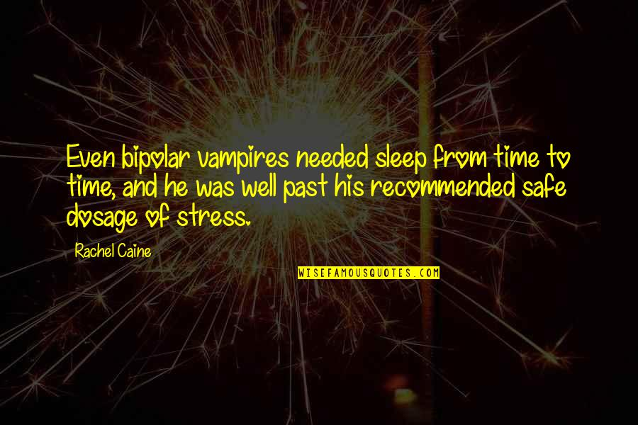 Starfall Quotes By Rachel Caine: Even bipolar vampires needed sleep from time to
