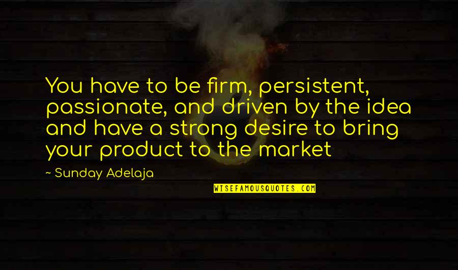 Starfall Quotes By Sunday Adelaja: You have to be firm, persistent, passionate, and