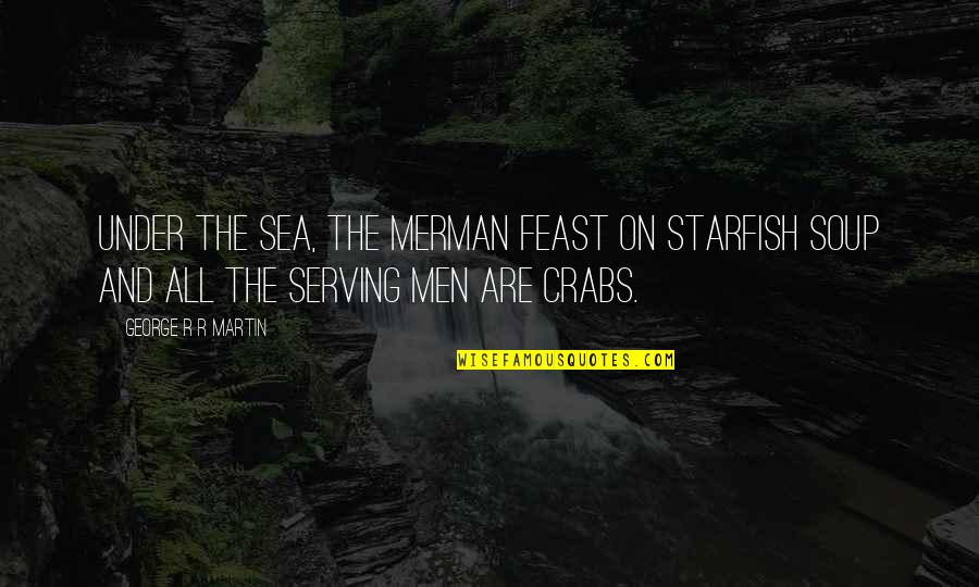 Starfish Quotes By George R R Martin: Under the sea, the merman feast on starfish