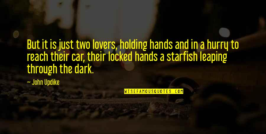 Starfish Quotes By John Updike: But it is just two lovers, holding hands