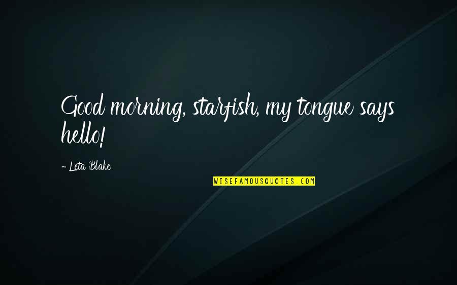 Starfish Quotes By Leta Blake: Good morning, starfish, my tongue says hello!