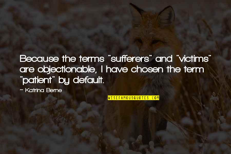 "Stargirl Popularity Quotes By Katrina Berne: Because the terms ""sufferers"" and ""victims"" are objectionable,"