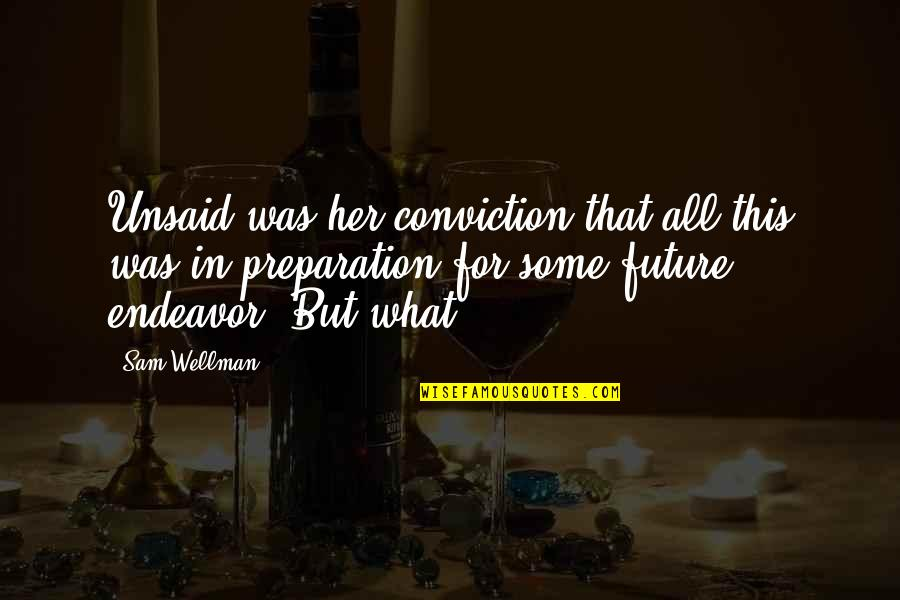 Stargirl Popularity Quotes By Sam Wellman: Unsaid was her conviction that all this was