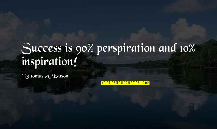 Stargirl Popularity Quotes By Thomas A. Edison: Success is 90% perspiration and 10% inspiration!
