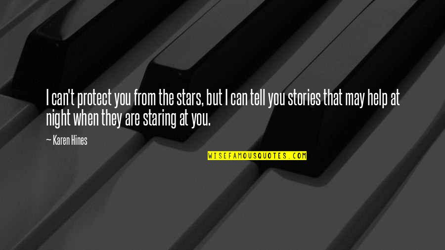 Staring Up At The Stars Quotes By Karen Hines: I can't protect you from the stars, but