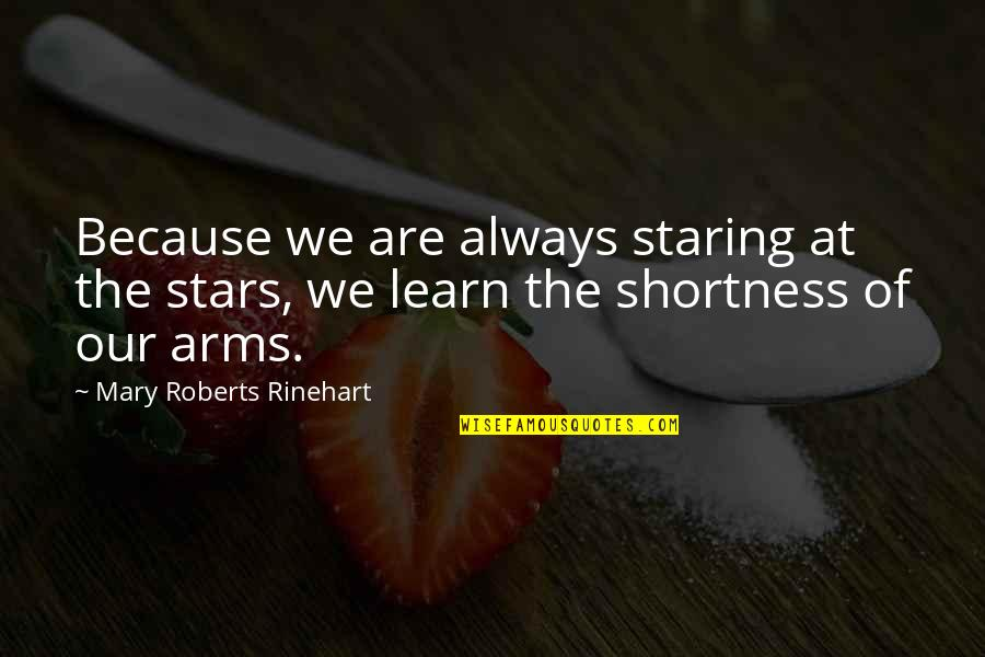 Staring Up At The Stars Quotes By Mary Roberts Rinehart: Because we are always staring at the stars,