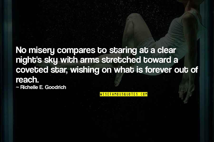 Staring Up At The Stars Quotes By Richelle E. Goodrich: No misery compares to staring at a clear